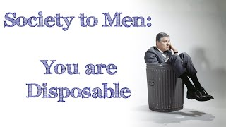 "Time after time society just keep telling men....""You are disposable"""