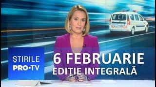 Știrile PRO TV - 6 februarie 2019 - EDIȚIE INTEGRALĂ