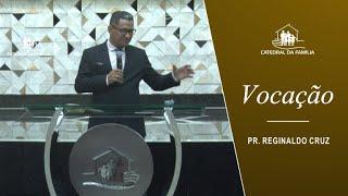 Vocação - Pr. Reginaldo Cruz - 06-01-2021