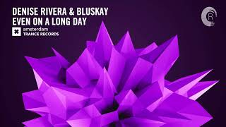 Denise Rivera & Bluskay - Even On a Long Day (Extended Mix) Amsterdam Trance + Lyrics