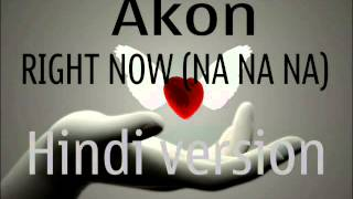 HINDI version AKON Right Now na na na