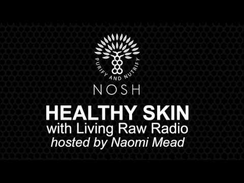 Healthy Skin with Living Raw Radio hosted by Naomi Mead Nutritional Therapist