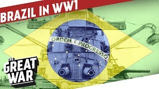 Brazil in World War 1 - The South American Ally I THE GREAT WAR Special