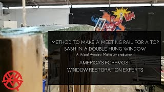 Method to Make a Meeting Rail for a Top Sash in a Double Hung Window