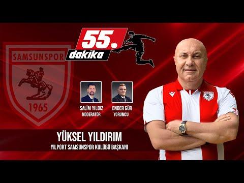 55. DAKİKA - İlk Konuk Yılport Samsunspor Başkanı Yüksel Yıldırım