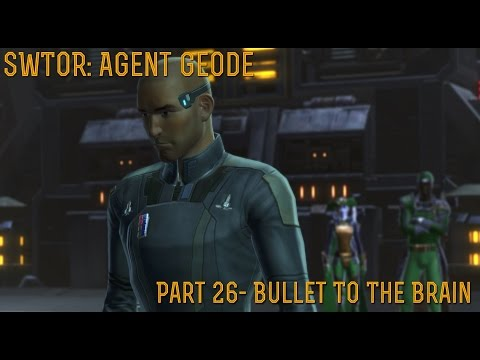 """[SWTOR] Agent Geode: Part 26- """"Bullet To The Brain"""""""