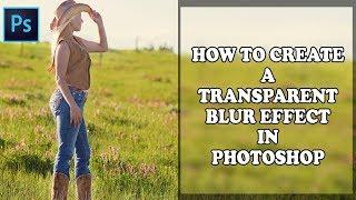 Photoshop | Photoshop CC Öğretici Şeffaf Bir Bulanıklaştırma Efekti Oluşturma