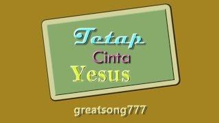 Tetap Cinta Yesus dengan lirik (05042015) ✔