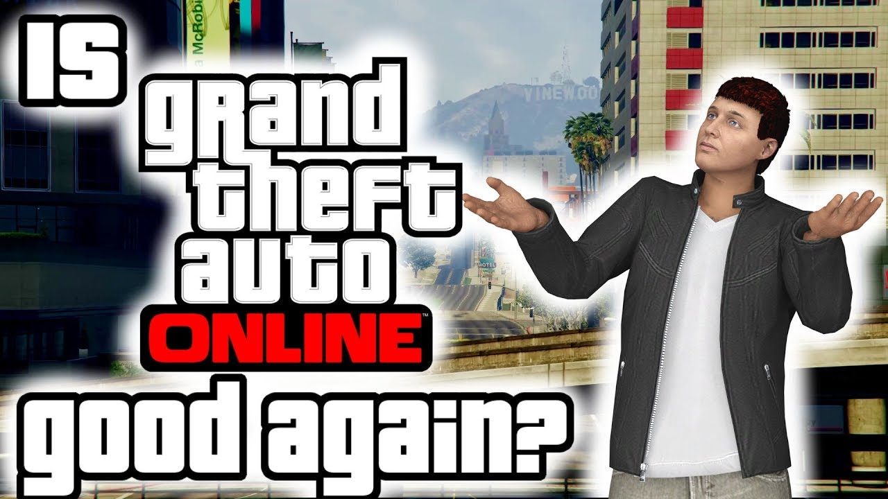 "Is GTA Online ""good"" now?"