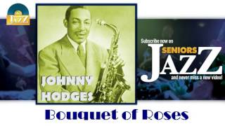 Johnny Hodges - Bouquet of Roses (HD) Officiel Seniors Jazz
