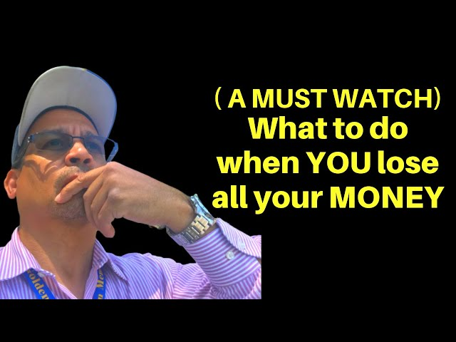 (A MUST WATCH) What to do when YOU lose all your MONEY