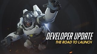 Developer Update   The Road to Launch   Overwatch