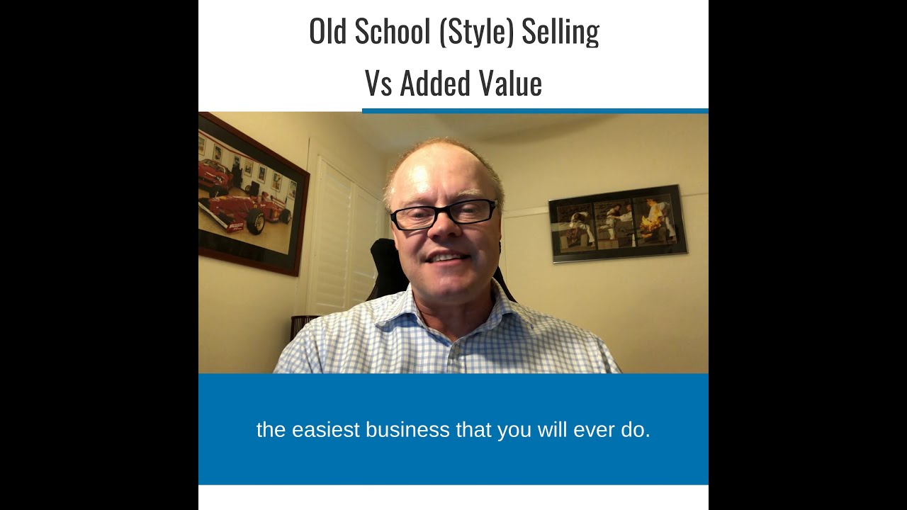 Old School (Style) Selling Vs Added Value.
