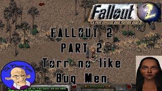 Tor no like Bug men - Fallout 2 - Part 2