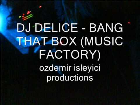 DJ Delice - bang that box (music factory)