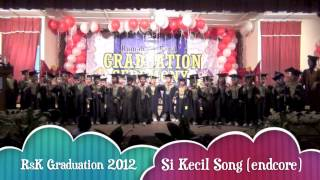 RsK Graduation 2012 Si Kecil Song (endcore)