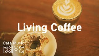 Living Coffee: Relaxing Smooth Jazz & Bossa Nova for Work, Study at Home