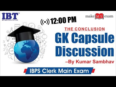 GK Capsule discusion for IBPS Clerk Mains : The Conclusion