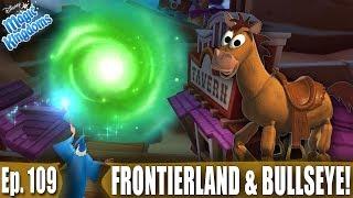WELCOMING BULLSEYE AND UNLOCKING FRONTIERLAND! - Disney Magic Kingdoms Gameplay - Ep. 109