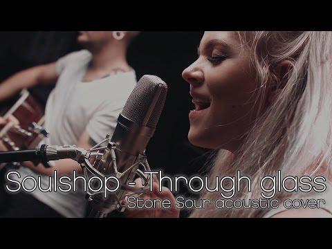Soulshop - Through glass (Stone Sour acoustic cover)