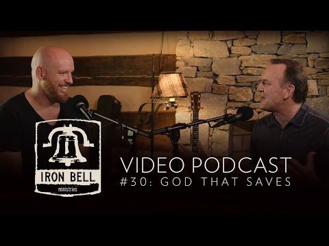 Iron Bell Ministries Podcast // #30 GOD THAT SAVES