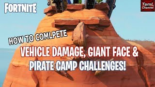 HOW TO COMPLETE VEHICLE DAMAGE, GIANT FACES & PIRATE CAMP CHALLENGES! (Fortnite Battle Royale)
