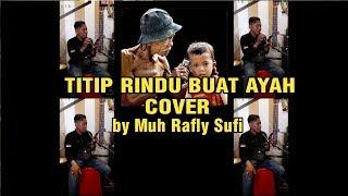 Titip Rindu Buat Ayah Cover by Muh Rafly Sufi (Lagu Spesial Hari Ayah Nasional, 12 November 2018)