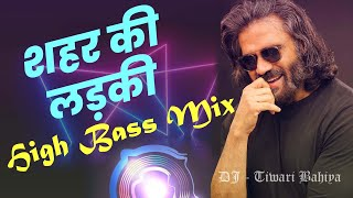 Shehar Ki Ladki (High Bass Mix) DJ Remix by ( Tiwaribhaiya50 )