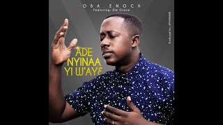 OBA ENOCH - ADE NYINAA YI W'AY3 FT. EFE GRACE (OFFICIAL VIDEO)