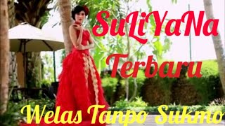 SULIYANA TERBARU - WELAS TANPO SUKMO ..lagu terbaru dari SULIYANA {ORIGINAL CLIP}