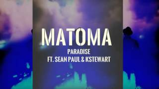 Matoma -  Paradise Ft. Sean Paul &  KStewart [New 2016]