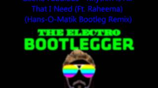 Geeno Fabulous (Ft. Raheema) - Rhythm Is All That I Need Hans-O-Matik Bootleg Electro Remix)