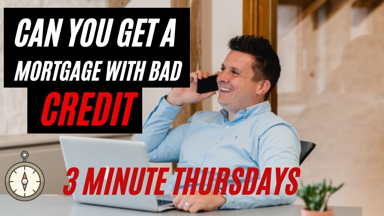 Can you get a Mortgage with bad credit ?