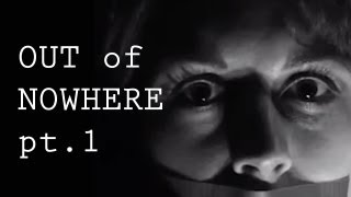 Out of Nowhere - Part 1