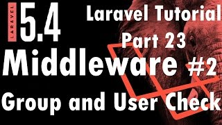 Laravel 5.4 Tutorial | Middleware #2 MiddlewareGroup and User Auth  | Part 23 | Bitfumes