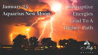 Jan 24 Aquarius New Moon ♒ - Disruptive Energies Lead To A Higher Path