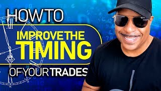 How To Instantly Improve The Timing of Your Trades