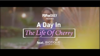 a day in the life of cherry feat biotique popxo