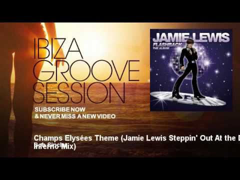 Bob Sinclar - Champs Elysées Theme - Jamie Lewis Steppin' Out At the Disco Inferno Mix