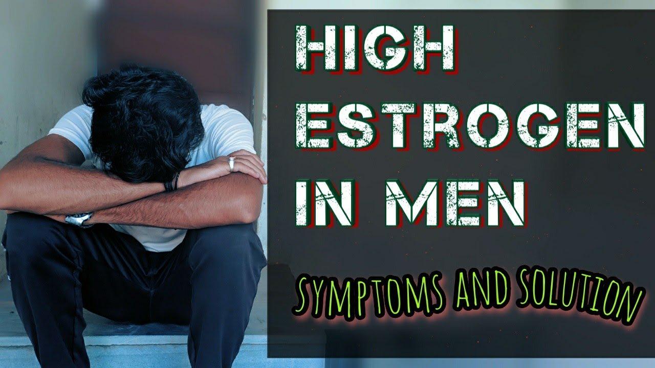 High estrogen in men | symptoms and solution