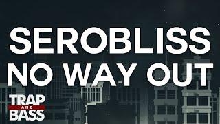 Serobliss - No Way Out
