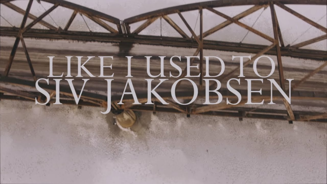 siv-jakobsen-like-i-used-to-official-video-siv-jakobsen