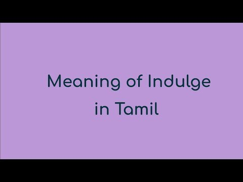 Meaning Of Indulge in Tamil
