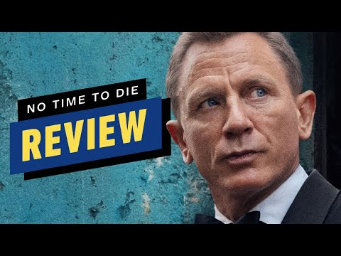 No Time to Die, Reviewed