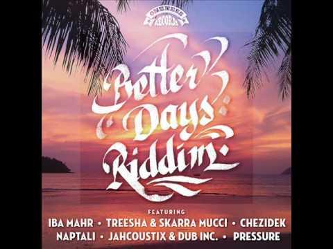 Better Days Riddim Mix (Full) Feat. Pressure, Chezidek, Naptali (Oneness Records) (JAN. 2107)