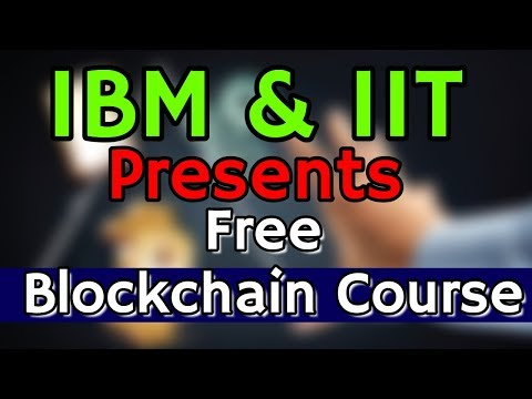 FREE Blockchain Course From IIT- KGP And IBM -- MUST Watch !!!