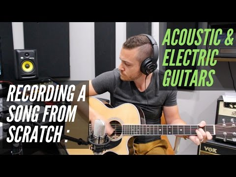 How To Record A Song From Scratch - Acoustic & Electric Guitars - RecordingRevolution.com