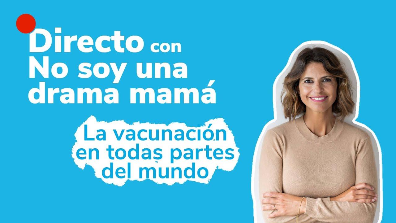 La Experiencia De La Vacunación No Soy Una Drama Mamá Youtube