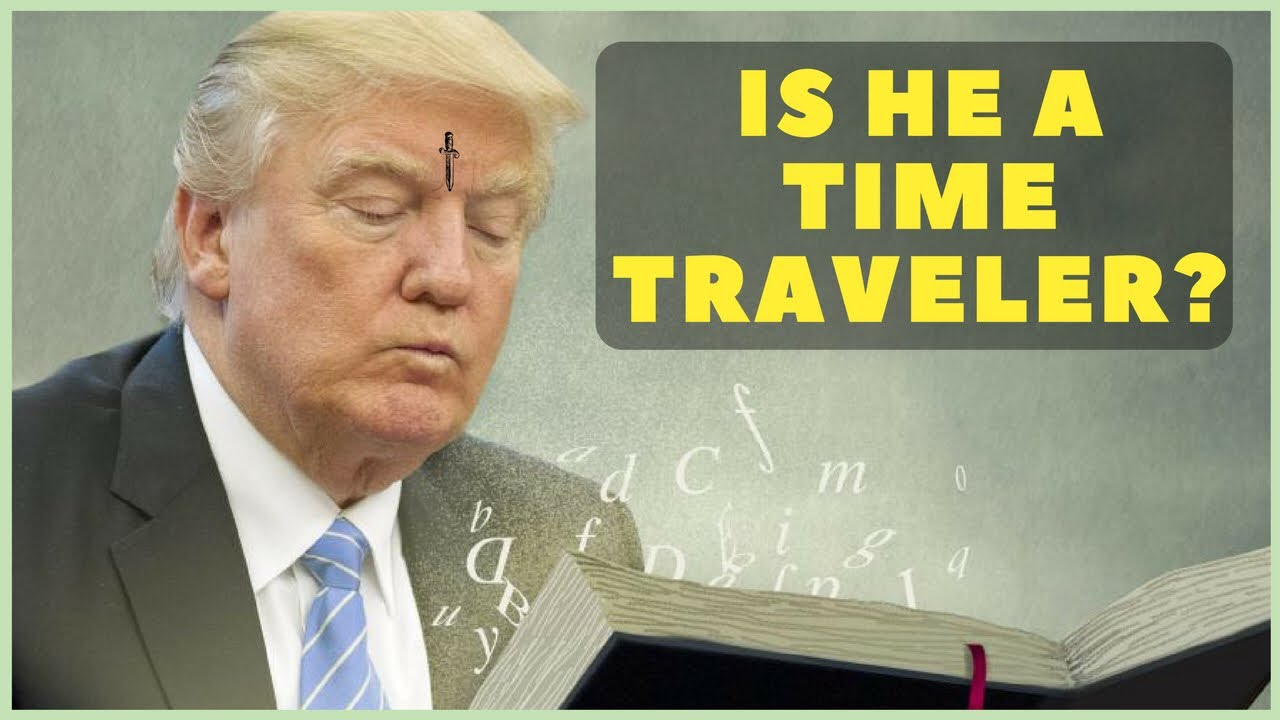 Donald Trump Is A Time Traveler