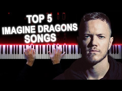 Top 5 Imagine Dragons Songs | On Piano